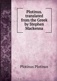 Plotinus.translated from the Greek by Stephen Mackenna