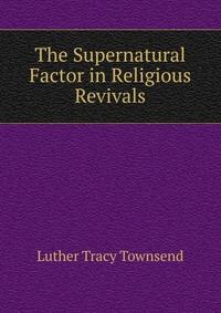 The Supernatural Factor in Religious Revivals