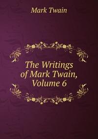 The Writings of Mark Twain, Volume 6