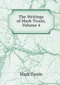 The Writings of Mark Twain, Volume 4