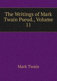 The Writings of Mark Twain Pseud., Volume 11