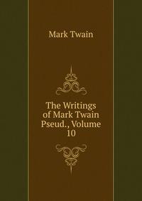 The Writings of Mark Twain Pseud., Volume 10