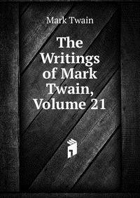 The Writings of Mark Twain, Volume 21