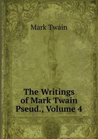 The Writings of Mark Twain Pseud., Volume 4