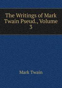 The Writings of Mark Twain Pseud., Volume 3