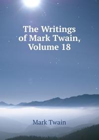 The Writings of Mark Twain, Volume 18
