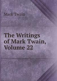 The Writings of Mark Twain, Volume 22