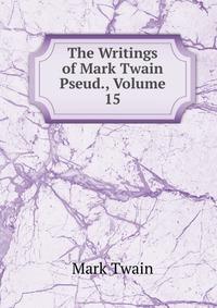 The Writings of Mark Twain Pseud., Volume 15