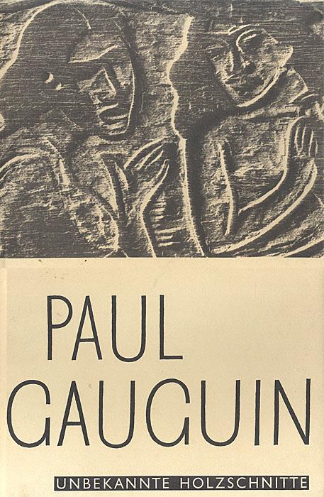 Paul Gauguin. Unbekannte Holzschnitte