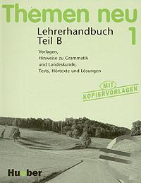 Themen neu 1. Lehrerhandbuch Teil B. Lehrwerk fur Deutsch als Fremdsprache ( 3-19-141521-1 )