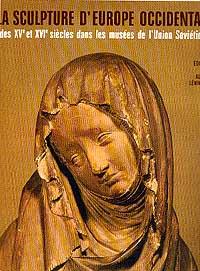 La Sculpture d`Europe Occidentale (Западноевропейская скульптура XV-XVI вв. в музеях Советского Союза): Альбом (на фр.яз.) Серия: