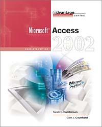 The Advantage Series: Access 2002- Complete