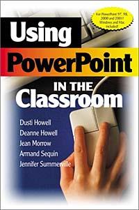Using PowerPoint in the Classroom, Dusti Howell, Deanne Howell, Jean Morrow, Armand Seguin, Jennifer Summerville