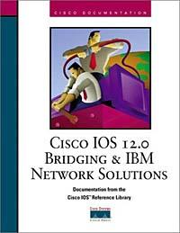 Cisco IOS 12.0 Bridging and IBM Network Solutions