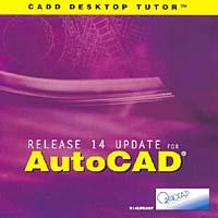 AutoCAD Release 14 Update (R14)- Workbook & CD-ROM (CADD DESKTOP TUTOR)