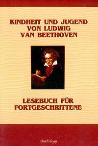 Kindheit und jugend von Ludwig van Beethoven (Детство и юность Людвига ван Бетховена): Учебное пособие: Книга для чтения на немецком языке