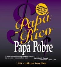 Papa Rico Papa Pobre : Lo que ensenan los ricos a sus hijos sobre el dinero -- ?que los pobres y la clase media no hacen!