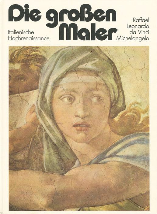 Die grossen Maler: Italienische Hochrenaissance