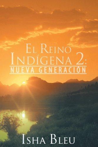 El Reino Indigena 2:: Nueva Generacion (Spanish Edition). Isha Bleu