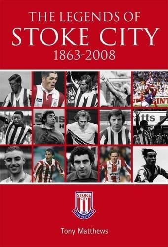 The Legends of Stoke City, 1863-2008. Tony Matthews