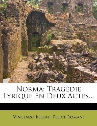 Norma: Tragedie Lyrique En Deux Actes...