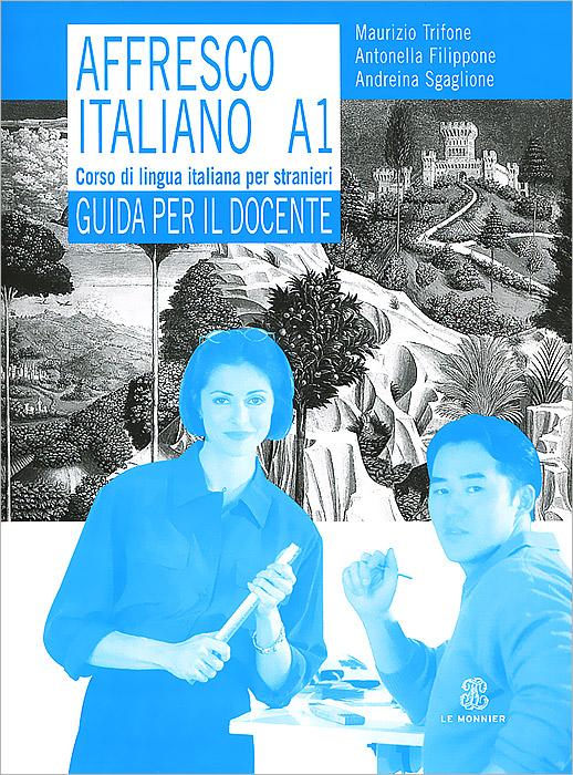 Affresco italiano A1: Corso di lingua italiana per stranieri: Guida per il docente