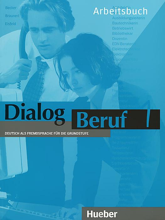 Dialog Beruf 1: Deutsch als Fremdsprache fur die Grundstufe: Arbeitsbuch