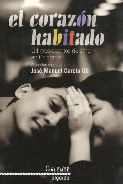El corazon habitado: Ultimos cuentos de amor en Colombia