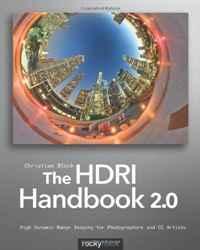 The HDRI Handbook 2.0: High Dynamic Range Imaging for Photographers and CG Artists