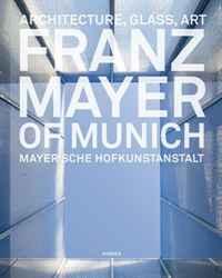 Franz Mayer of Munich: Architecture, Glass, Art