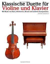 Klassische Duette fur Violine und Klavier: Violine fur Anfanger. Mit Musik von Bach, Beethoven, Mozart und anderen Komponisten (German Edition)