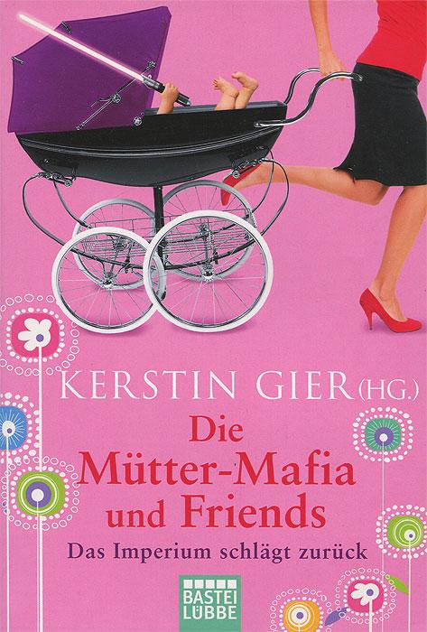 Die Mutter-Mafia und Friends