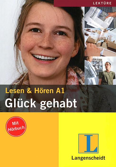 Gluck gehabt: Lesen & Horen: Level A1 (+ CD)