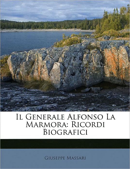 Il Generale Alfonso La Marmora: Ricordi Biografici