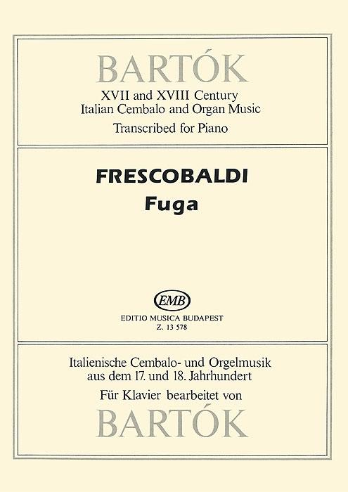 Bartok: XVII and XVIII Century Italian Cembalo and Organ Music: Transcribed for Piano: Frescobaldi Fuga