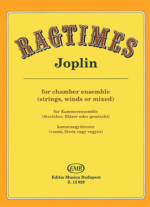 Joplin: Regtimes for Chamber Ensemble (Strings, Winds or Mixed) / Fur Kammerensemble (Steicher, Blaser oder gemischt) / Kamaraegyutterse (vonos, fuvos vagy vegyes)
