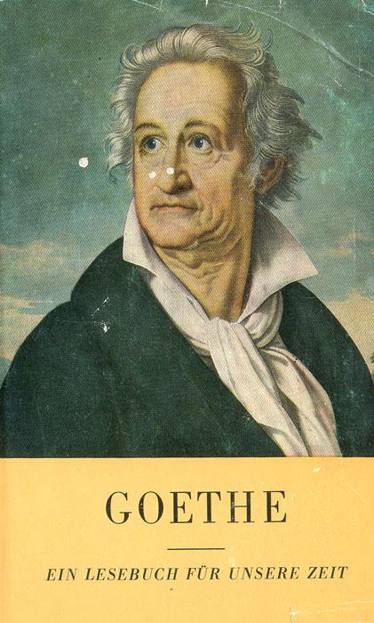 Goethe. Ein Lesebuch fur unsere Zeit