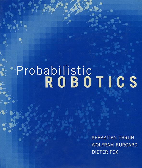 Probabilistic Robotics ( 9780262201629, 0262201623 )
