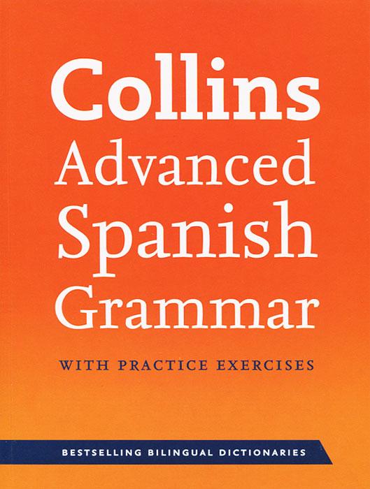 Collins Advanced Spanish Grammar with Practice Exercises