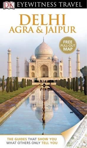 DK Eyewitness Travel Guide: Delhi, Agra & Jaipur ( 9781409386391 )
