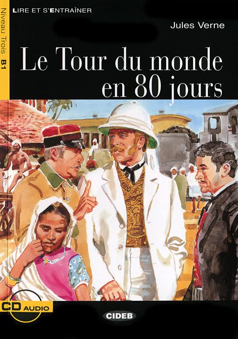 Le Tour du monde en 80 jours: Niveau trois B1 (+ CD)