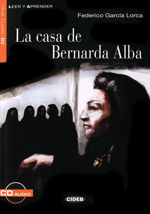 La casa de Bernarda Alba: Nivel cuarto B2 (+ CD)