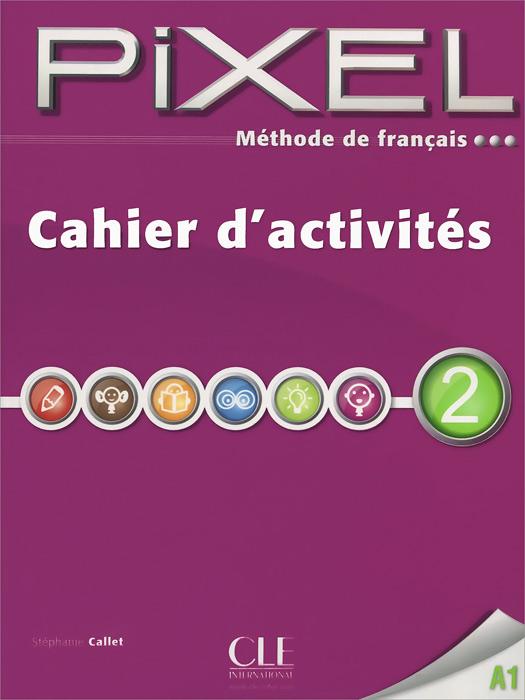 Methode de francais Pixel 2 A1: Cahier d'activites