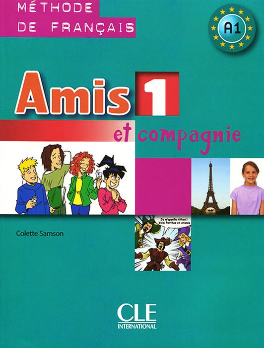 Amis et compagnie 1: Methode de Francais A1