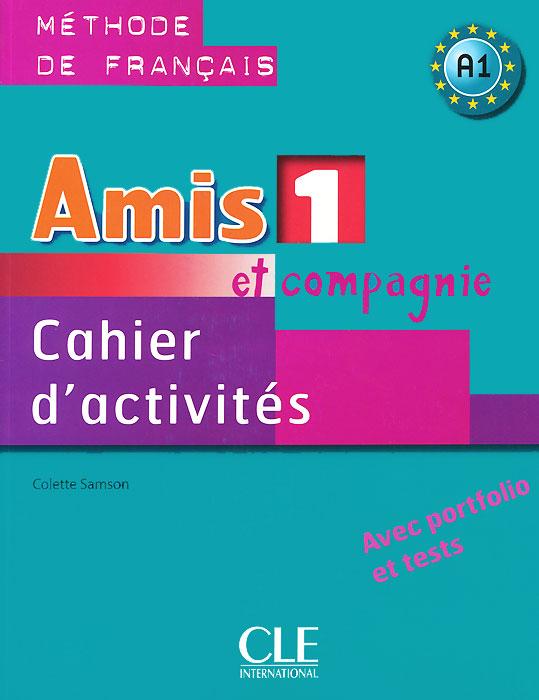 Amis et compagnie 1: Cahier d'activites A1