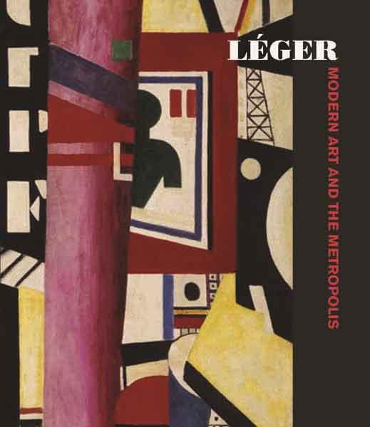 Vallye Anna| Derouet Christian| Gough Maria| Liebman Stuart| Papapetros Spyros| Wild Jennifer Fernand Leger and the Modern City