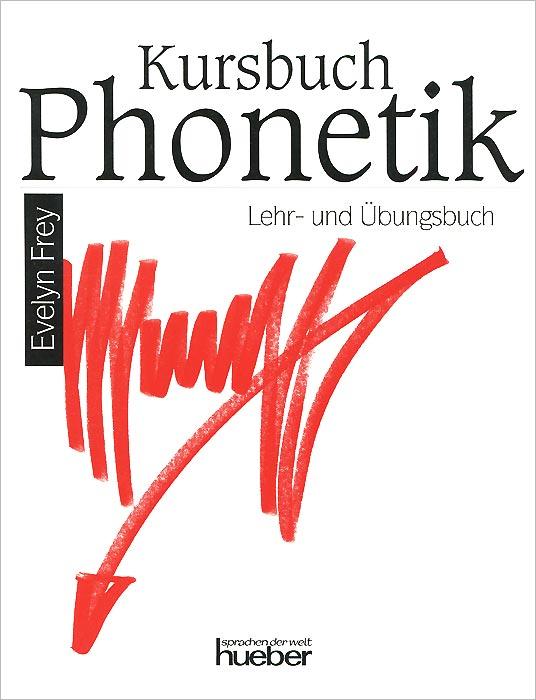 Kursbuch Phonetik: Lehr- und Ubungsbuch