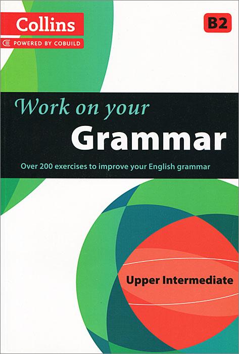 Collins Work on Your Grammar: Upper Intermediate B2