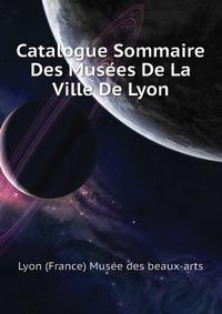 Catalogue Sommaire Des Musees De La Ville De Lyon