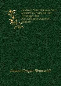 Deutsche Naturalisation Einer Separirten Franzosin Und Wirkungen Der Naturalisation (German Edition)